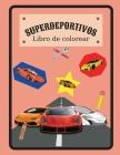 SUPERDEPORTIVOS Libro de colorear: Libro de colorear de superdeportivos con especificaciones, para niños o adultos Cover Image