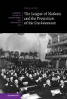 The League of Nations and the Protection of the Environment (Cambridge Studies in International and Comparative Law) Cover Image
