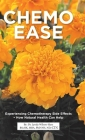Chemo Ease: Experiencing Chemotherapy Side Effects - How Natural Health Can Help Cover Image