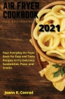 Air Fryer Cookbook for Beginners 2021: Your Everyday Air Fryer Book for Easy and Tasty Recipes to Fry Delicious Sandwiches, Pizza, and Snacks Cover Image