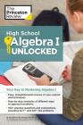High School Algebra I Unlocked: Your Key to Mastering Algebra I (High School Subject Review) Cover Image