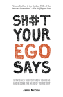 Sh#t Your Ego Says: Strategies to Overthrow Your Ego and Become the Hero of Your Story Cover Image