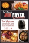The Ultimate Air Fryer Cookbook for Beginners 2021: Easy and Flavorful Recipes to Cook with Your Air Fryer. Cover Image