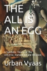 The All is an Egg.: A Synthetic Theory of the Universe, Humankind and Religion. Cover Image