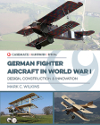 German Fighter Aircraft in World War I: Design, Construction and Innovation Cover Image
