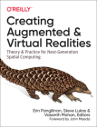 Creating Augmented and Virtual Realities: Theory and Practice for Next-Generation Spatial Computing Cover Image