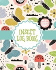 Insect Log Book: Insects and Spiders Nature Study - Outdoor Science Notebook Cover Image