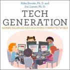 Tech Generation Lib/E: Raising Balanced Kids in a Hyper-Connected World Cover Image