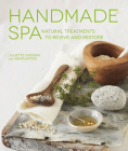 Handmade Spa: Natural Treatments to Revive and Restore Cover Image