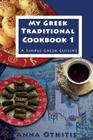My Greek Traditional Cook Book 1: A Simple Greek Cuisine Cover Image