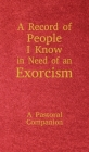 A Record of People I Know in Need of an Exorcism: A Pastoral Companion Cover Image