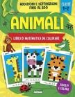 Animali - Libro di matematica da colorare. Addizioni e Sottrazioni: Esercizi di matematica per la 1a e 2a classe elementare Cover Image