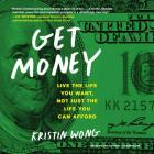 Get Money: Live the Life You Want, Not Just the Life You Can Afford Cover Image