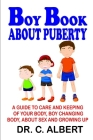 Boy Book about Puberty: A guide to care and keeping of your body, boy changing body, about sex and growing up. Cover Image