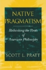 Native Pragmatism: Rethinking the Roots of American Philosophy Cover Image