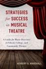 Strategies for Success in Musical Theatre: A Guide for Music Directors in School, College, and Community Theatre Cover Image