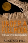 Under A Full Moon: The Last Lynching In Kansas Cover Image