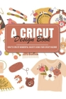 A Cricut Design Book How To Create Wonderful Objects Using Your Cricut Machine: Art Of Cricuting For Beginners Cover Image