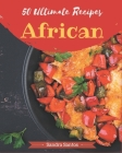 50 Ultimate African Recipes: Save Your Cooking Moments with African Cookbook! Cover Image
