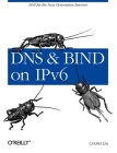 DNS and Bind on Ipv6: DNS for the Next-Generation Internet Cover Image