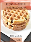 Keto Chaffle for Beginners: The Guide Cover Image