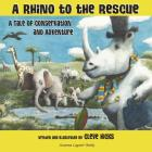 A Rhino To The Rescue: A Tale Of Conservation And Adventure Cover Image