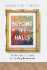 Beyond the Halls: An Insider's Guide to Loving Museums Cover Image