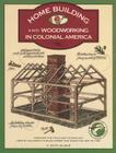 Homebuilding and Woodworking, First Edition (Illustrated Living History) Cover Image