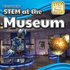 Discovering Stem at the Museum (Stem in the Real World) Cover Image