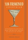 San Francisco Cocktails: An Elegant Collection of Over 100 Recipes Inspired by the City by the Bay (San Francisco History, Cocktail History, San Fran Restaurants & Bars, Mixology, Profiles, Books for Travelers and Foodies) (City Cocktails) Cover Image