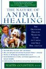 The Nature of Animal Healing: The Definitive Holistic Medicine Guide to Caring for Your Dog and Cat Cover Image