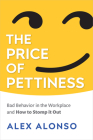 The Price of Pettiness: Bad Behavior in the Workplace and How to Stomp It Out Cover Image
