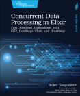 Concurrent Data Processing in Elixir: Fast, Resilient Applications with Otp, Genstage, Flow, and Broadway Cover Image
