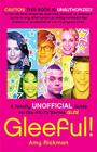 Gleeful!: A Totally Unofficial Guide to the Hit TV Series Glee Cover Image