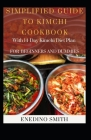 Simplified Guide To Kimchi Cookbook With 14-day Kimchi Diet Plan For Beginners and Dummies Cover Image