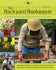 The Backyard Beekeeper - Revised and Updated: An Absolute Beginner's Guide to Keeping Bees in Your Yard and Garden Cover Image