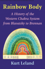 Rainbow Body: A History of the Western Chakra System from Blavatsky to Brennan Cover Image