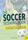 The Soccer Sessions Book: 86 Prepared Practice Sessions for Coaching Youth Players Cover Image