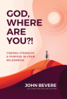 God, Where Are You?!: Finding Strength and Purpose in Your Wilderness Cover Image