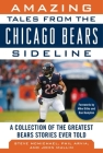 Amazing Tales from the Chicago Bears Sideline: A Collection of the Greatest Bears Stories Ever Told Cover Image
