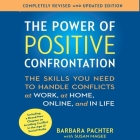 The Power of Positive Confrontation: The Skills You Need to Handle Conflicts at Work, at Home, Online, and in Life Cover Image