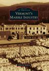 Vermont's Marble Industry (Images of America (Arcadia Publishing)) Cover Image