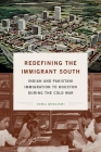 Redefining the Immigrant South: Indian and Pakistani Immigration to Houston During the Cold War (New Directions in Southern Studies) Cover Image