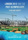 London 2012 and the Post-Olympics City: A Hollow Legacy? Cover Image