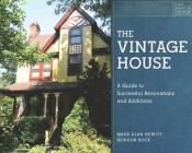 The Vintage House: A Guide to Successful Renovations and Additions Cover Image