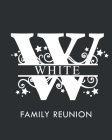 White Family Reunion: Personalized Last Name Monogram Letter W Family Reunion Guest Book, Sign In Book (Family Reunion Keepsakes) Cover Image