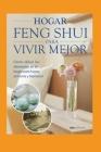 Hogar Feng Shui Para Vivir Mejor: cómo ubicar los elementos en el hogar para lograr armonía y bienestar Cover Image