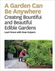 A Garden Can Be Anywhere: Creating Bountiful and Beautiful Edible Gardens Cover Image