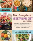 The Complete Vegetarian Diet Cookbook: 200+ Easy and Simple Recipes for Beginners! UNLEASH Your Fantasy in The Kitchen with The Most Complete Guide on Cover Image
