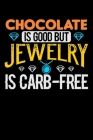 Chocolate Is Good But Jewelry Is Carb-Free: Blank Lined Journal For Chocolate and Jewelry Lovers, Keto Paleo Diet, Black Cover Cover Image